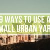 9 Ways to Use a Small Urban Backyard