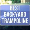 Best Backyard Trampoline Reviews 2020