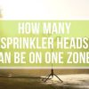 How Many Sprinkler Heads Can Be on One Zone?
