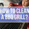 How to Clean a BBQ Grill?